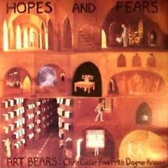 Hopes And Fears - Art Bears