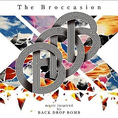 The Broccasion -music inspired by BACK DROP BOMB- - BACK DROP BOMB