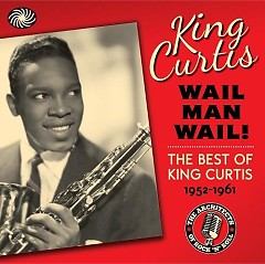 Wail Man Wail-The Best of King Curtis (CD15) - King Curtis