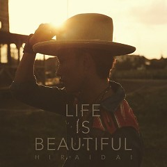 Life is Beautiful - Dai Hirai