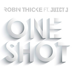 One Shot (Single) - Robin Thicke, Juicy J