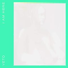 I Am Here (Single) - Veto