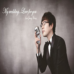 My Wedding.. Love For You - Lee Jung Bong