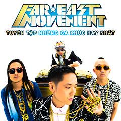 Tuyển Tập Những Bài Hát Hay Nhất Của Far East Movement - Far East Movement