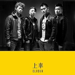 上车 / Lên Xe - Closer