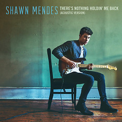 There's Nothing Holdin' Me Back (Acoustic) (Single) - Shawn Mendes