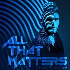 All That Matters (Single) - Colton Dixon