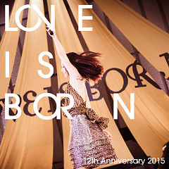 LOVE IS BORN ~12th Anniversary 2015~ - Otsuka Ai