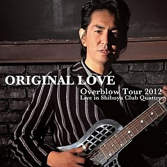 Overblow Tour 2012 Live in Shibuya Club Quattro (CD2) - Original Love
