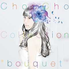 ChouCho ColleCtion 'bouquet' CD1 - ChouCho