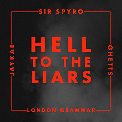 Hell To The Liars (Single) - Sir Spyro, Ghetts, JayKae, London Grammar