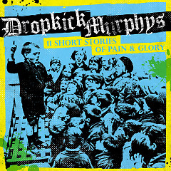 11 Short Stories of Pain & Glory - Dropkick Murphys
