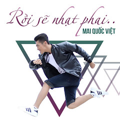 Rồi Sẽ Nhạt Phai (Single) - Mai Quốc Việt