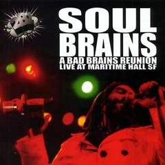 Soul Brains - A Bad Brains Reunion (Live) - Bad Brains