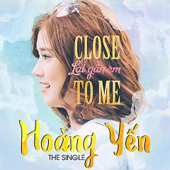 Close To Me (Lại Gần Em)