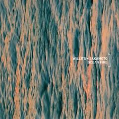 Willits + Sakamoto / Ocean Fire