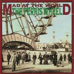 The Ferris Wheel - Mad At The World