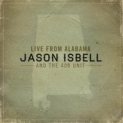 Live From Alabama - Jason Isbell,The 400 Unit
