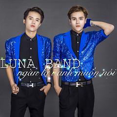 Ngàn Lời Anh Muốn Nói - Luna Band