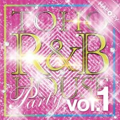 TOHO R&B HOUSE Party Vol.1 - Halozy