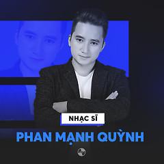 Những Sáng Tác Hay Nhất Của Phan Mạnh Quỳnh - Phan Mạnh Quỳnh