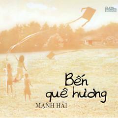 Album Mạnh Hải - Bến Quê Huơng - Mạnh Hải