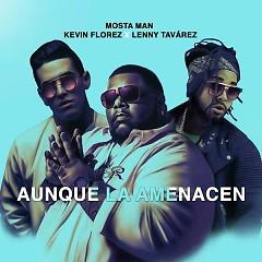 Aunque La Amenacen (Single) - Mosta Man, Lenny Tavárez, Kevin Florez