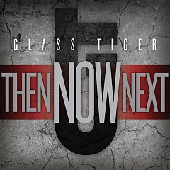 Then Now Next - Glass Tiger