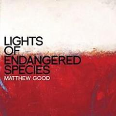 Lights Of Endangered Species  - Matthew Good