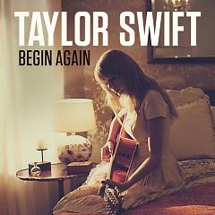 Begin Again (Single) - Taylor Swift