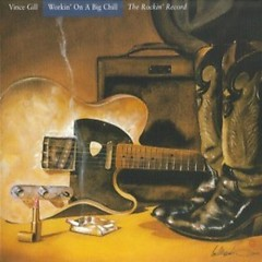 Workin' On A Big Chill - The Rockin' Record  - Vince Gill