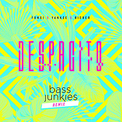 Despacito (Bass Junkies Remix) (Single) - Bass Junkies, Luis Fonsi, Daddy Yankee, Justin Bieber