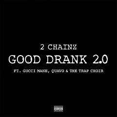 Good Drank 2.0 (Single) - 2 Chainz, Gucci Mane, Quavo, The Trap Choir