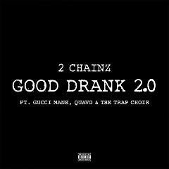Good Drank 2.0 (Single) - 2 Chainz, Gucci Mane, Quavo, The Trap Choir