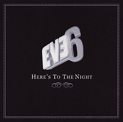 Here's To The Night (Promo Single) - Eve 6