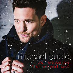 The More You Give (The More You'll Have) (Single) - Michael Bublé