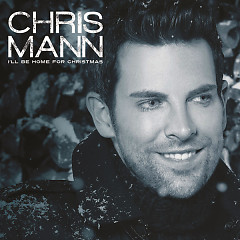 I'll Be Home For Christmas (Single) - Chris Mann