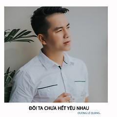 Đôi Ta Chưa Hết Yêu Nhau (Single) - Dương Lê Quang