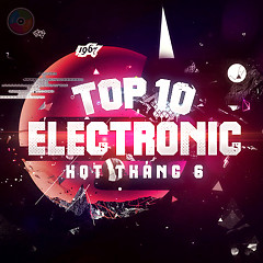 Top 10 Ca Khúc Electronic Hot Tháng 6/2016 - Various Artists