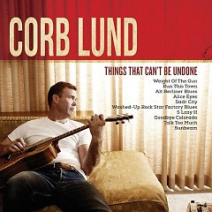 Things That Can't Be Undone - Corb Lund