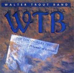 Prisoner Of A Dream - Walter Trout Band
