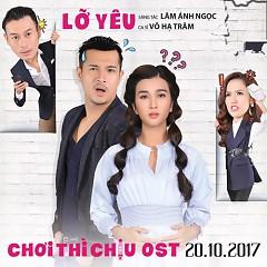 Lỡ Yêu (Chơi Thì Chịu OST)