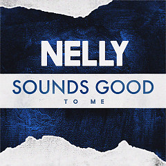 Sounds Good To Me (Single) - Nelly