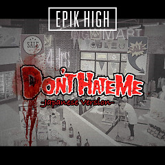 Don't Hate Me (Japanese) - Epik High