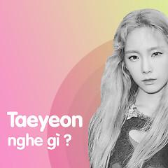 Taeyeon (SNSD) Nghe Gì? - Various Artists
