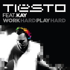 Work Hard, Play Hard - Tiesto,Kay
