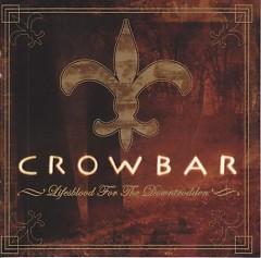 Lifesblood For The Downtrodden - Crowbar