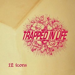 12 Icons - Trapped In Life