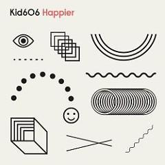 Happier - Kid606