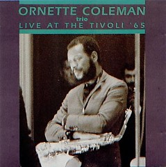 Live At The Tivoli '65 - Ornette Coleman